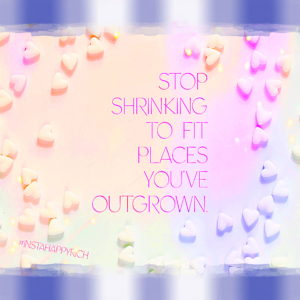 """Stop shrinking to fit places you've outgrown."" #InstaHappyRich"